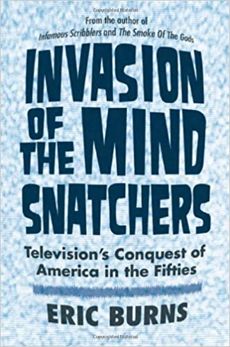 Invasion of the Mind Snatchers: Television's Conquest of America in the Fifties